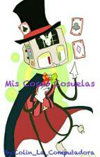 Mis Cosas Cosuelas by BendyTheInkDemon666