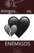 ...AMIGOS VS ENEMIGOS... by Yamiiluca