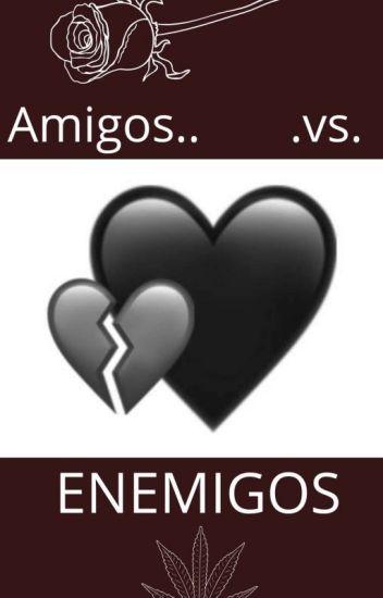 ...AMIGOS VS ENEMIGOS...