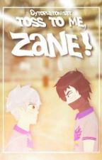 Toss To Me, Zane! by mango_sm00thiee