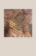 air vent · tags + rants 💬 by -PLUMHYUKS