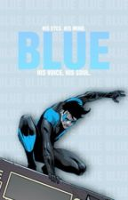 Blue → Dick Grayson  by -_rosella_-