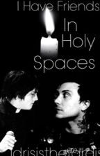 I Have Friends in Holy Spaces by the_papaya_