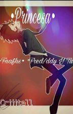 Princesa •Fnafhs• °Fred/ddy Y Tu°  by criiitall