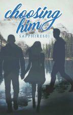 Choosing Him by Sapphires01