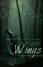 Angel Wings (completed) by Awayinmyownworld