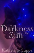 As Darkness Fears the Sun by KatherineSuppa