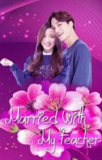 [NC Fanfiction] Married With My Teacher [Private] by jungkreatif