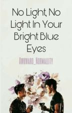 No Light, No Light In Your Bright Blue Eyes. (A Malec FanFiction.) by Awkward_Normallity