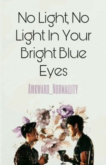 No Light, No Light In Your Bright Blue Eyes. (A Malec FanFiction.)