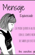 Mensaje Equivocado. by The_Sensitive_girl