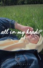 All in my head? ||Mauz FF by antisocialtheri