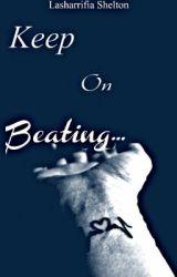 Keep On Beating... by LasharrifiaShelton