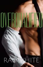 OVERQUALIFIED (BWWM) by RaeWhite