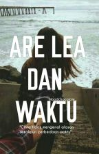 ARE LEA DAN WAKTU (COMPLETED) by Frrzqhood