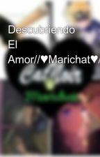 Descubriendo El Amor//♥Marichat♥// by Ladynoahh