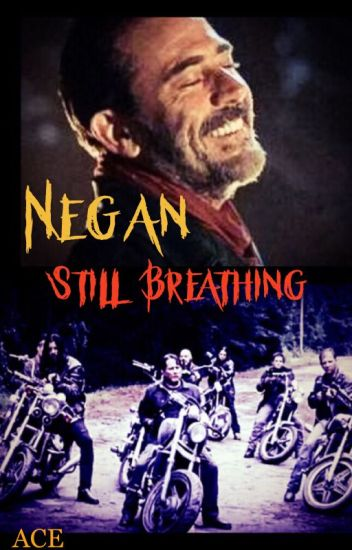 Negan - Still Breathing (Part 1)