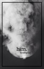 him. // EDITING by fireflycal