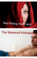 Red riding hood and the werewolf kidnapper. by JordanLaCharite