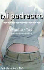 Mi Padrastro |Wigetta - Yaoi| (+18) by purplebitch0702