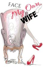 Face My Own Wife by Mushikaraa