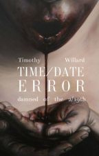 Time/Date Error (Damned of the 2/19th-Book Six) - Done by TimothyWillard