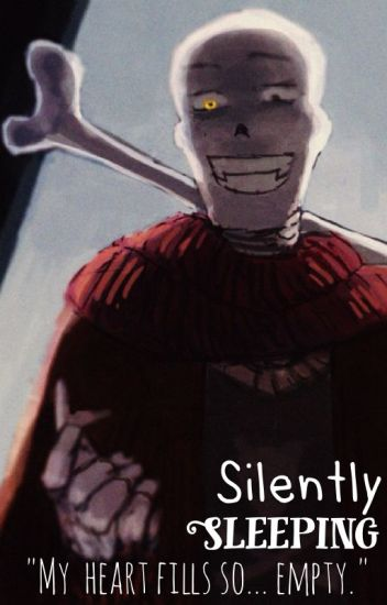Silently Sleeping (Underswap!Papyrus x Reader)