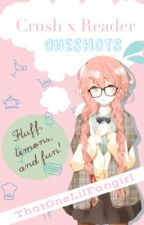 Crush x Reader || Oneshots [Short Hiatus]  by ThatOneLilFangirl