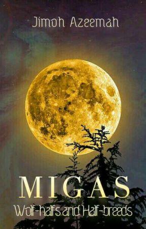 Migas(Unedited) by Azeemah13