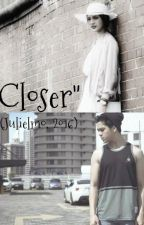 Closer by hashtagJe