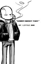 Sorry About That (Gaster!Sans x Reader) by little-nabb