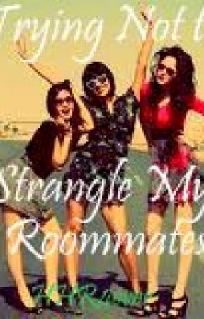 Trying Not to Strangle My Roommates-Book 2 (Watty Awards!) by HHR4ever
