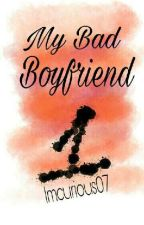 MY BAD BOYFRIEND 1 (#WATTYS2016) by ImCurious07