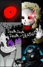 Death, Death, Death, or Death? ⦗HT!Sans, Death!Sans, DT!Sans & UF!Sans X Reader⦘ by iiTrazix