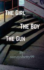 The Girl. The Boy. The Gun.  by sunzyshetty99