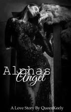 Alphas Angel  by QueenKeely