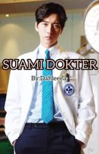 Suami Dokter ( FINISH ) by dahleeea