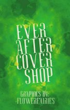 Ever After Cover Shop   Open by -flowerfairies