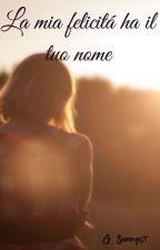 La mia felicità ha il tuo nome by giuliaxstories