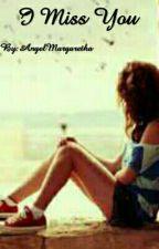 I Miss You by AngelMargaretha