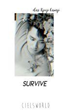 Survive! [Kpop-Camp] by cielsworld