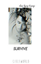 Survive! [Kpop-Camp] by cielsworld