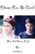 Change can be good// Max and Harvey Mills Fanfic  by ThxHungxrGamxs