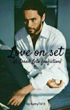LOVE ON SET. ( A Jared Leto fan fiction. ) by Kathy7419