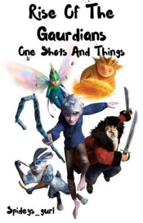 Rise of the guardians one shots and things by Spideys_gurl