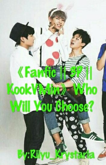 《Fanfic || 3P || KookMinV》Who Will You Choose?