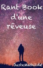 Rant book d'une rêveuse by JusteMathilde