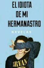 EL IDIOTA DE MI HERMANASTRO © by nxvelas