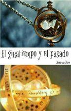 El GiraTiempo y El Pasado by Ryu_Malfoy