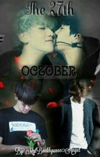 The 27th of October  by MylBaekhyuneeAngel